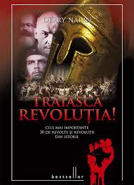 """""""Trăiască Revoluţia!.Cele mai importante 30 de revolte şi revoluţii din istorie"""""""