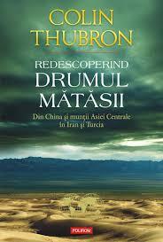 """Redescoperind Drumul Matasii. Din China si muntii Asiei Centrale in Iran si Turcia"""