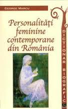 """"""" Personalităţi feminine contemporane din România. Dicţionar biografic"""""""