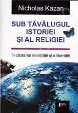 """""""Sub tăvălugul istoriei şi al religiei.În căutarea identităţii şi a libertăţii"""""""