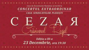 Cezar Ouatu și invitații săi ne aduc, la Casa Sindicatelor din Ploiești, CRĂCIUNUL REGAL!